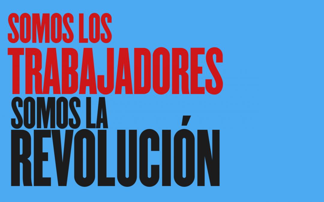 ¡Somos los trabajadores! ¡Somos la revolución!